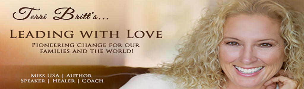 Terri Britt's Leading with Love: Pioneering Change for our Families and the World.
