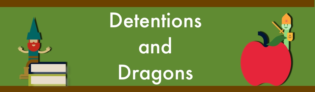 Detentions and Dragons