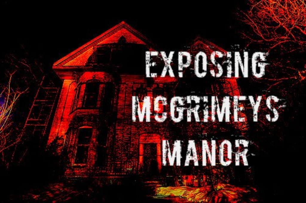 Exposing McGrimey's Manor