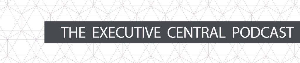 The Executive Central Podcast