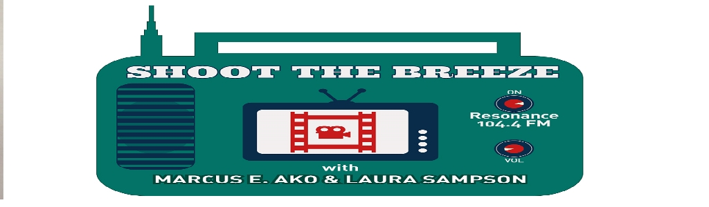 Shoot The Breeze with Marcus E Ako & Laura Sampson