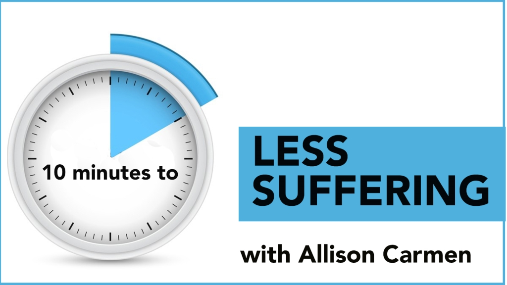 10 Minutes To Less Suffering