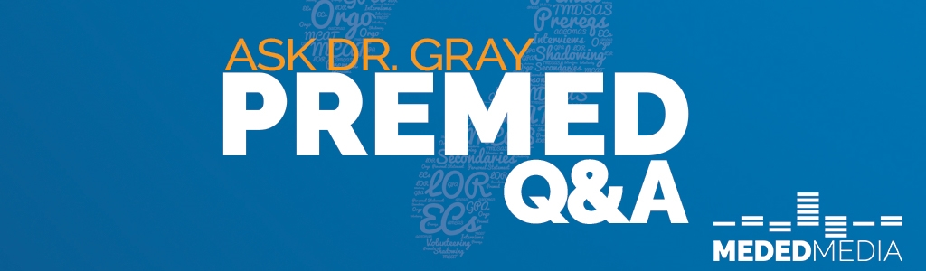 Ask Dr. Gray: Premed Q