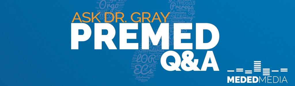Ask Dr. Gray: Premed Q