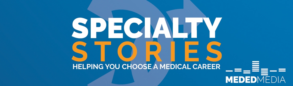 Specialty Stories | Medical School Headquarters | Premed