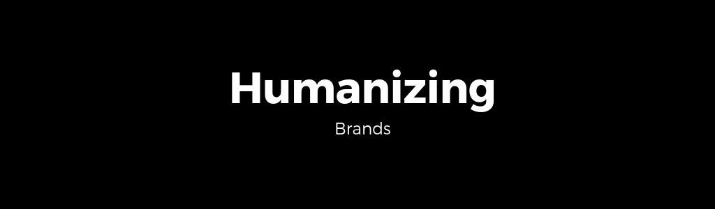 Humanizing Brands
