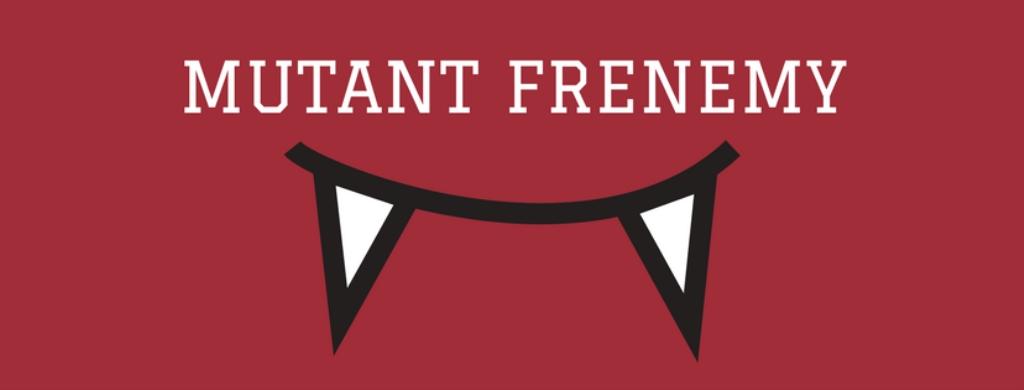 Mutant Frenemy