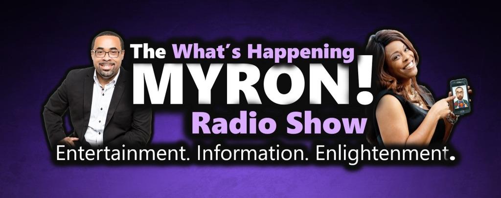 The Whats Happening Myron Radio Show