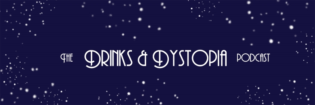 Drinks and Dystopia