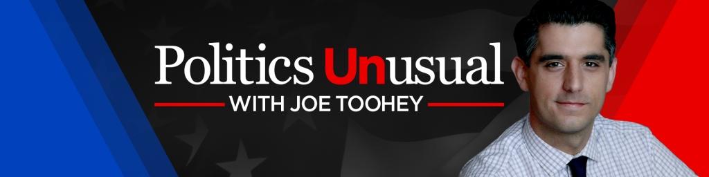 Politics Unusual with Joe Toohey