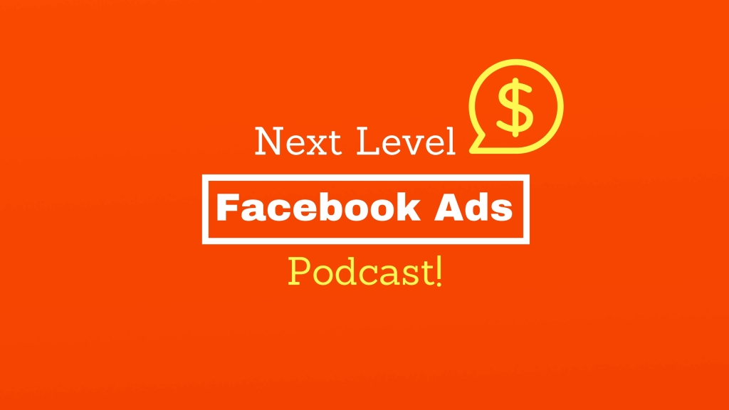 Next Level Facebook Ads Podcast