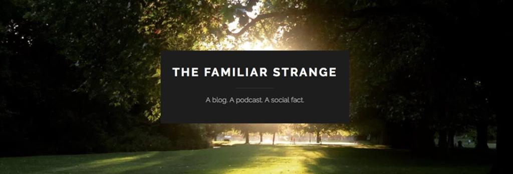 The Familiar Strange