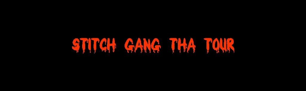 Stitch Gang Tha Tour