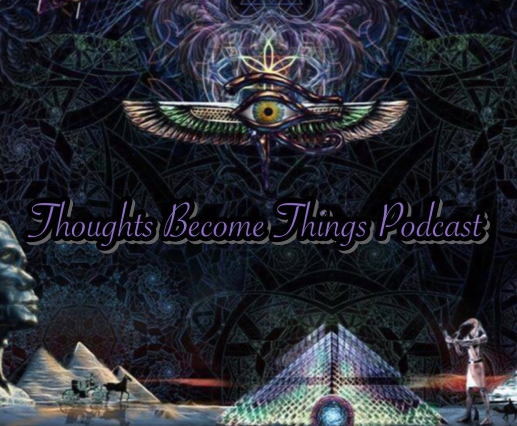THOUGHTS BECOME THINGS PODCAST