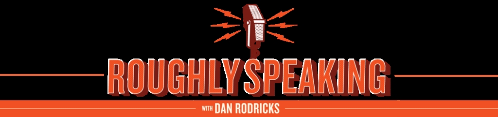 Roughly Speaking with Dan Rodricks