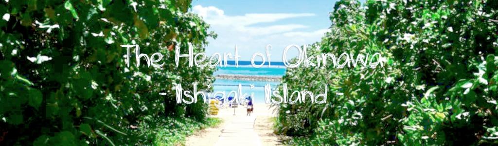 The Heart of Okinawa ~Ishigaki Island~