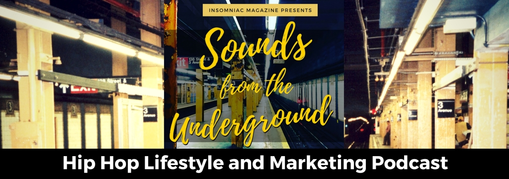 Sounds from the Underground: The Hip Hop Lifestyle and Marketing Podcast from Insomniac Magazine