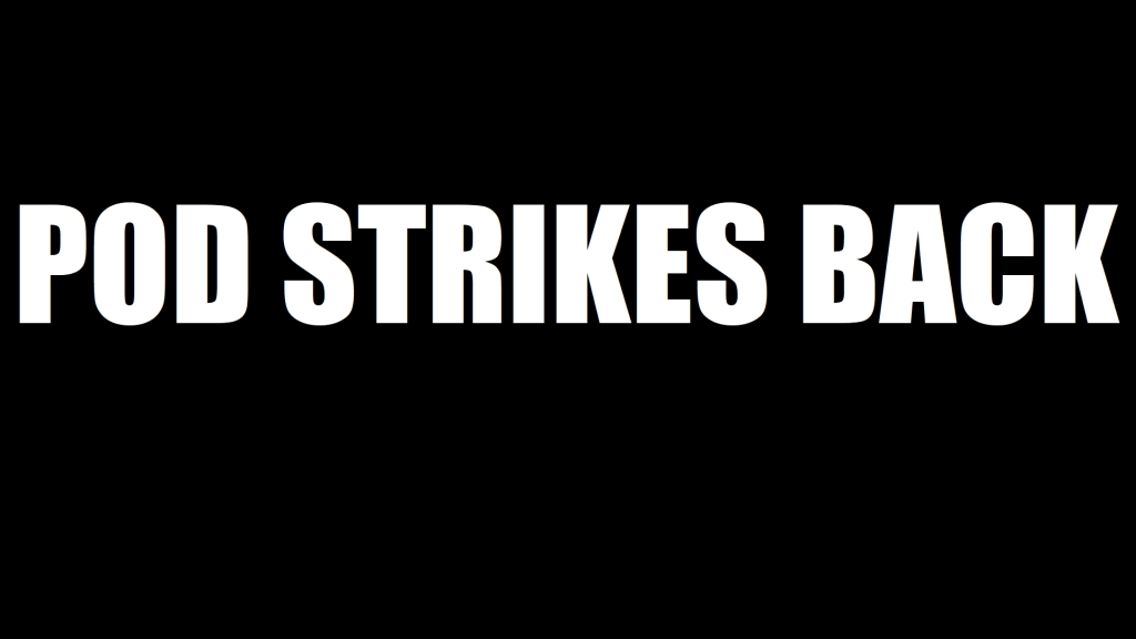 Pod Strikes Back