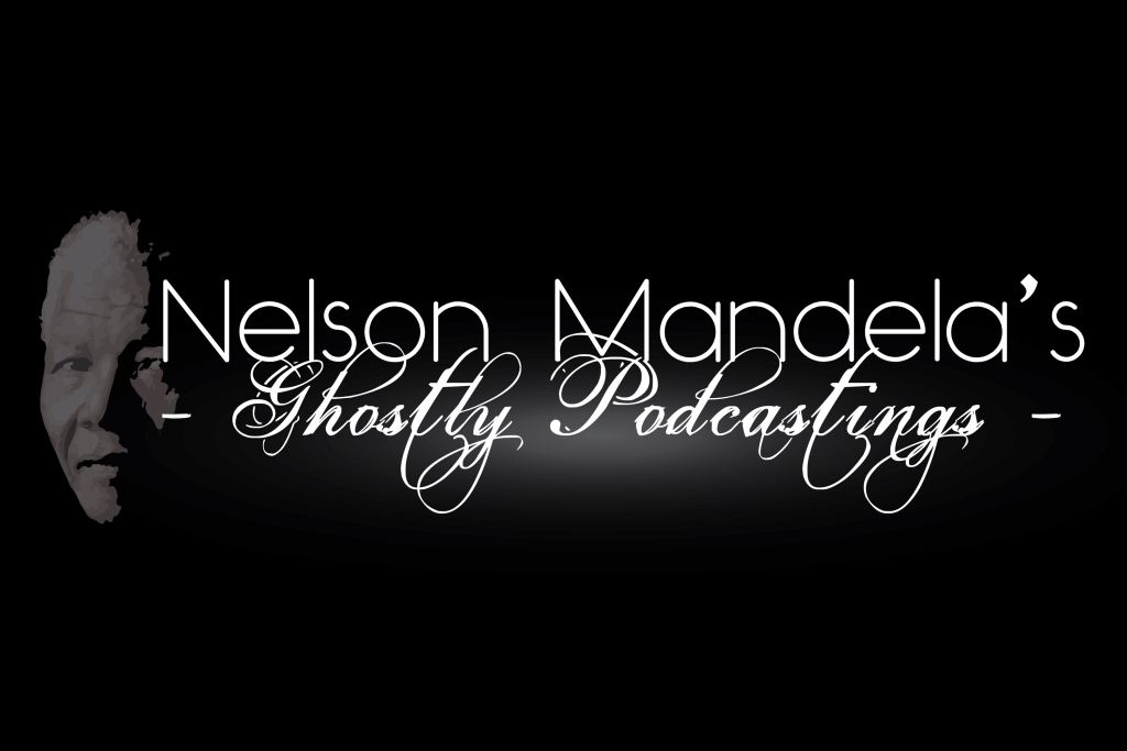 Nelson Mandela's Ghostly Podcastings