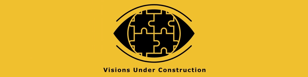 Visions Under Construction