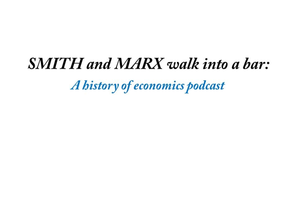 Smith and Marx Walk into a Bar: A History Of Economics Podcast