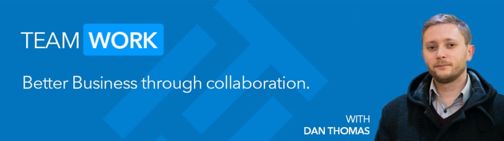 Teamwork - Better Business through collaboration, with Dan Thomas