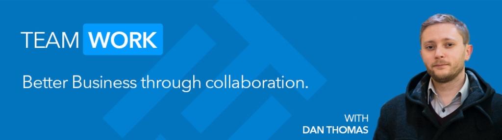 Teamwork - Better Business through collaboration, with Dan Thomas