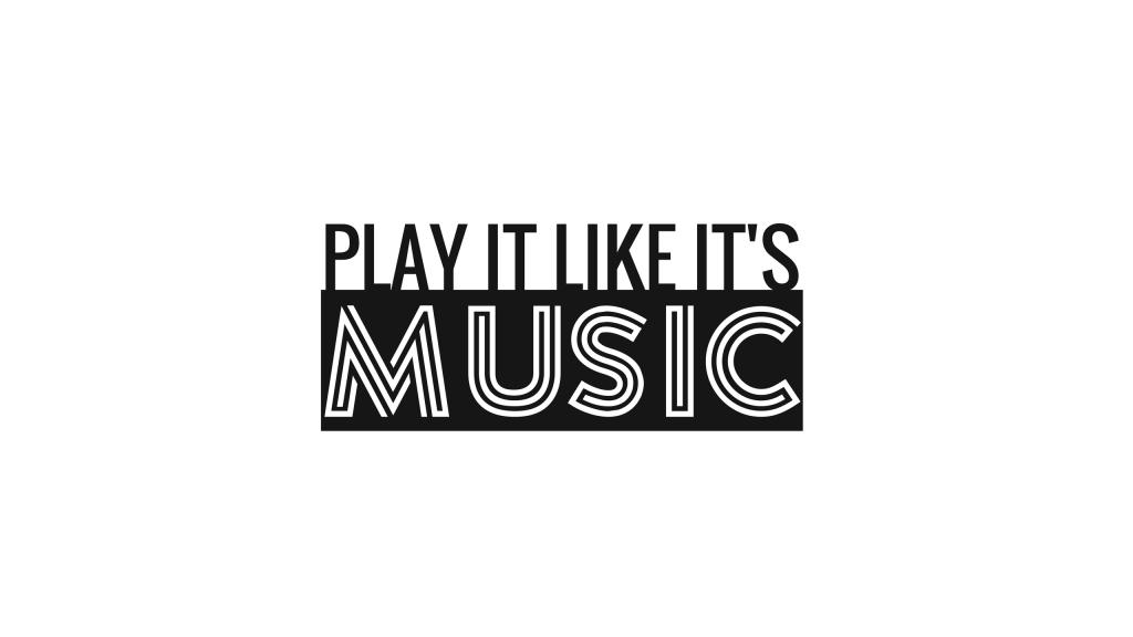 Play It Like It's Music