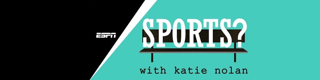 Sports? with Katie Nolan