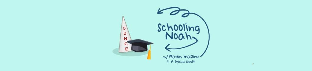 Schooling Noah w/Aaron Maslow