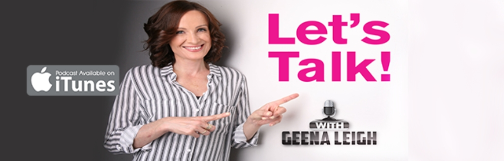 Lets Talk! with Geena Leigh