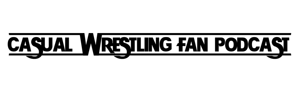 Casual Wrestling Fan Podcast