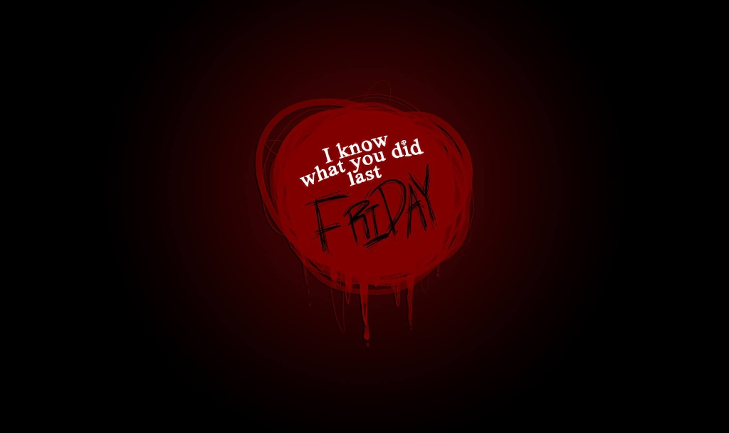 I Know What You Did Last Friday!