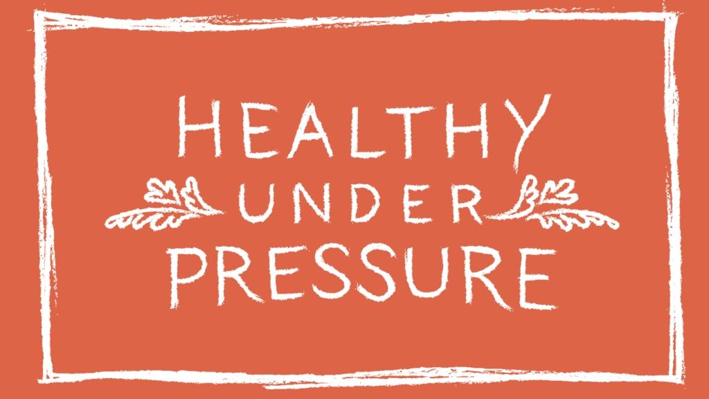 Healthy Under Pressure