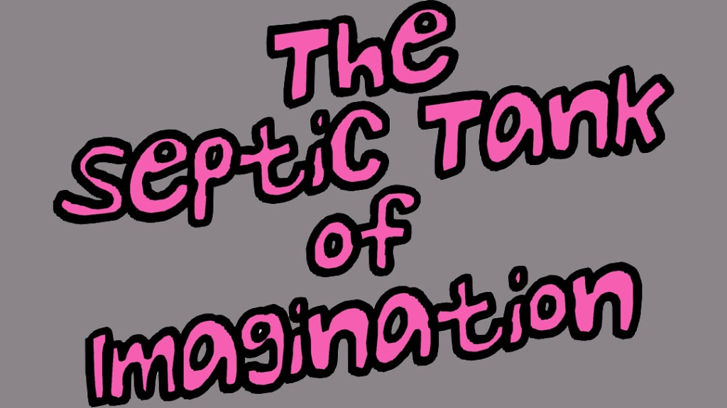 The Septic Tank of Imagination