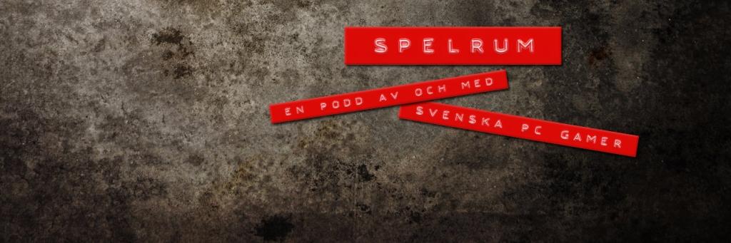 Spelrum - En podd av och med Svenska PC Gamer