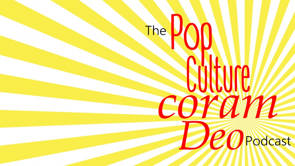The Pop Culture Coram Deo Podcast