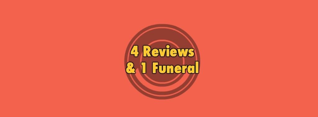 4 Reviews & 1 Funeral