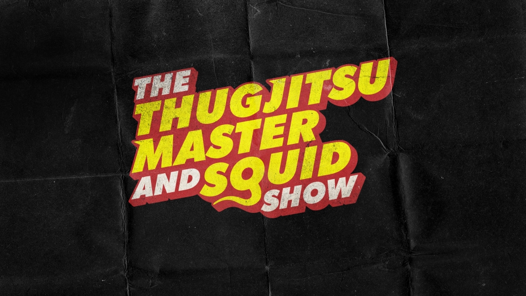 The Thugjitsu Master and Squid Show