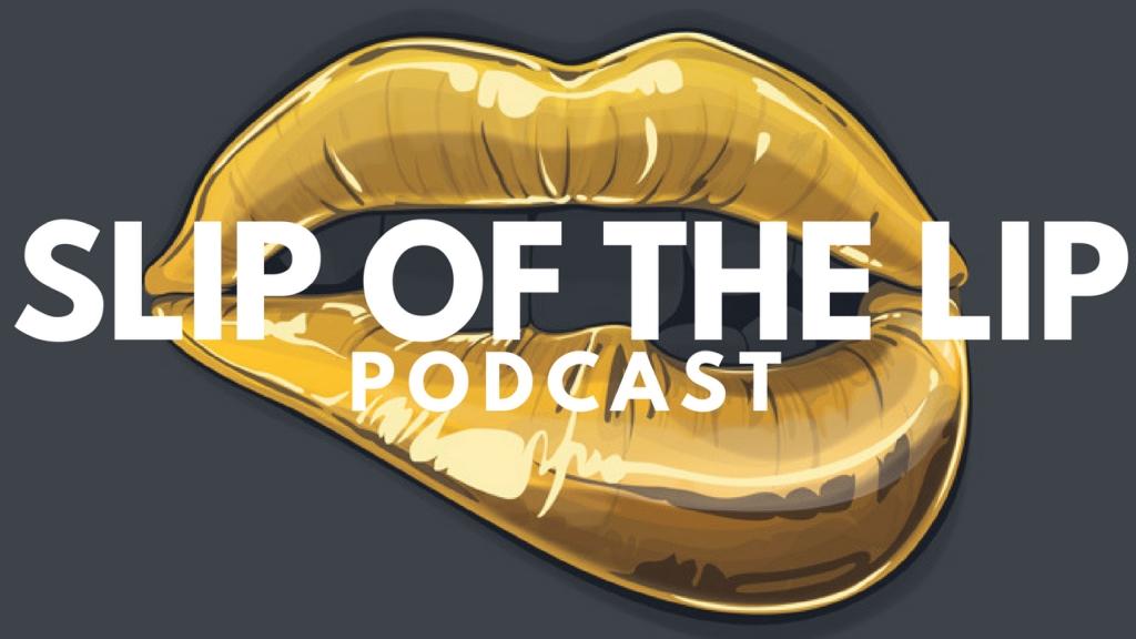 Slip of the Lip Podcast