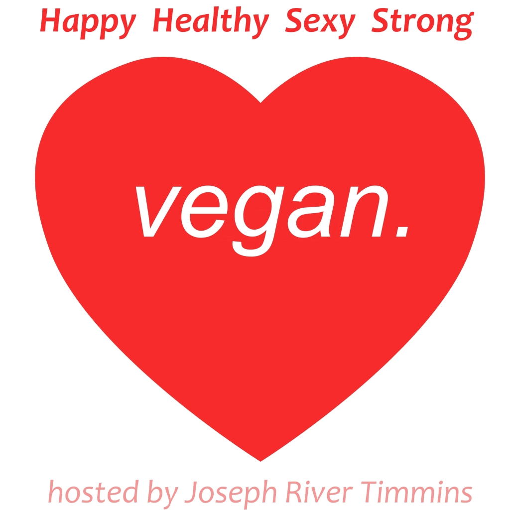 Happy Healthy Sexy Strong Vegan