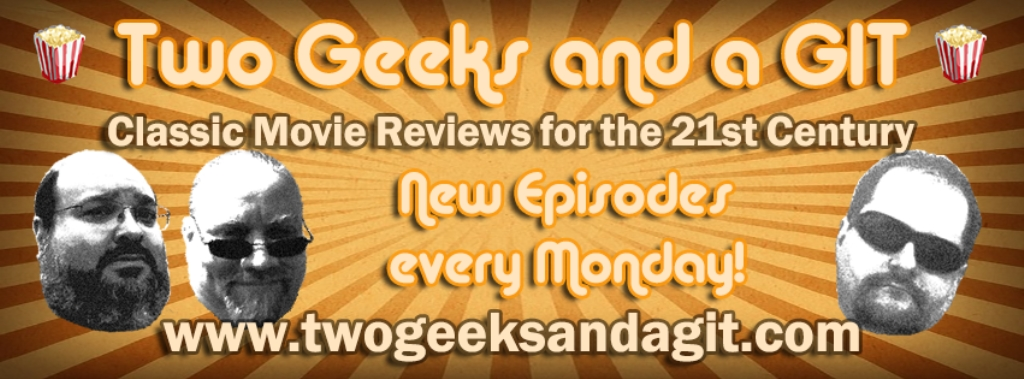 Two Geeks and a G.I.T. Classic Movie Reviews