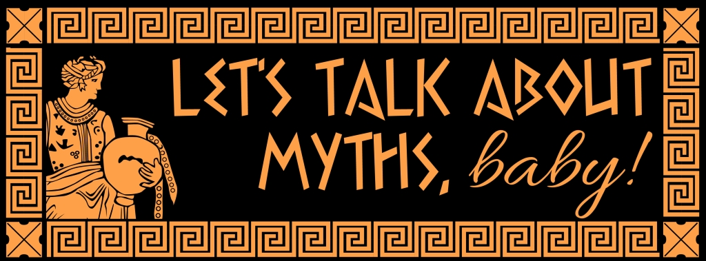 Let's Talk About Myths, Baby!
