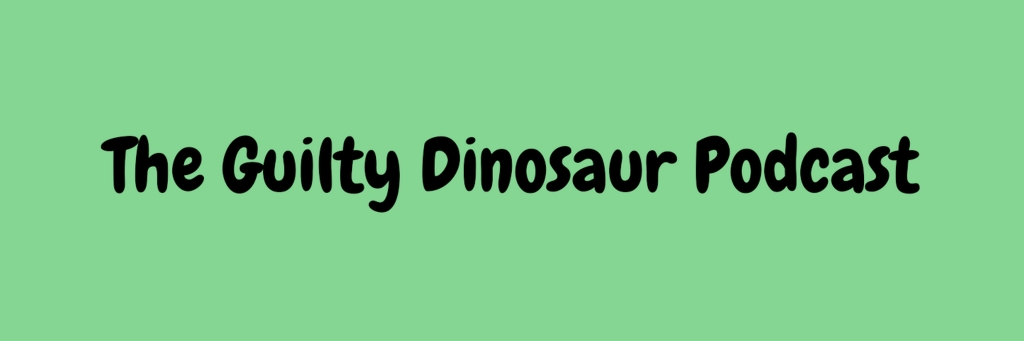 The Guilty Dinosaur Podcastq