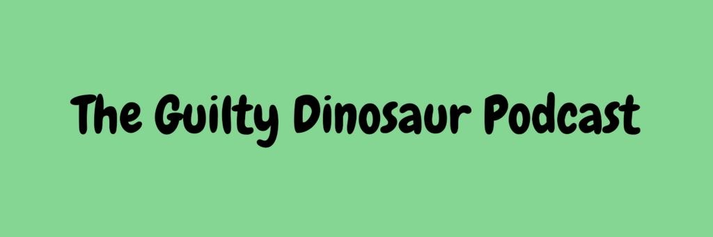 The Guilty Dinosaur Podcastq