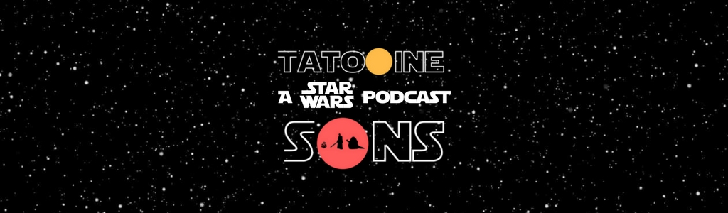 Tatooine Sons: A Star Wars Podcast
