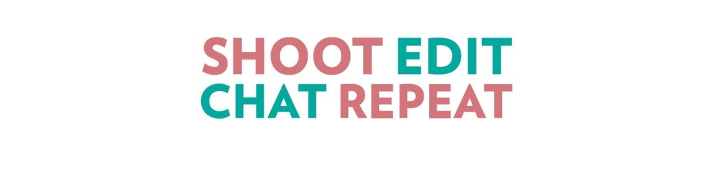 SHOOT EDIT CHAT REPEAT