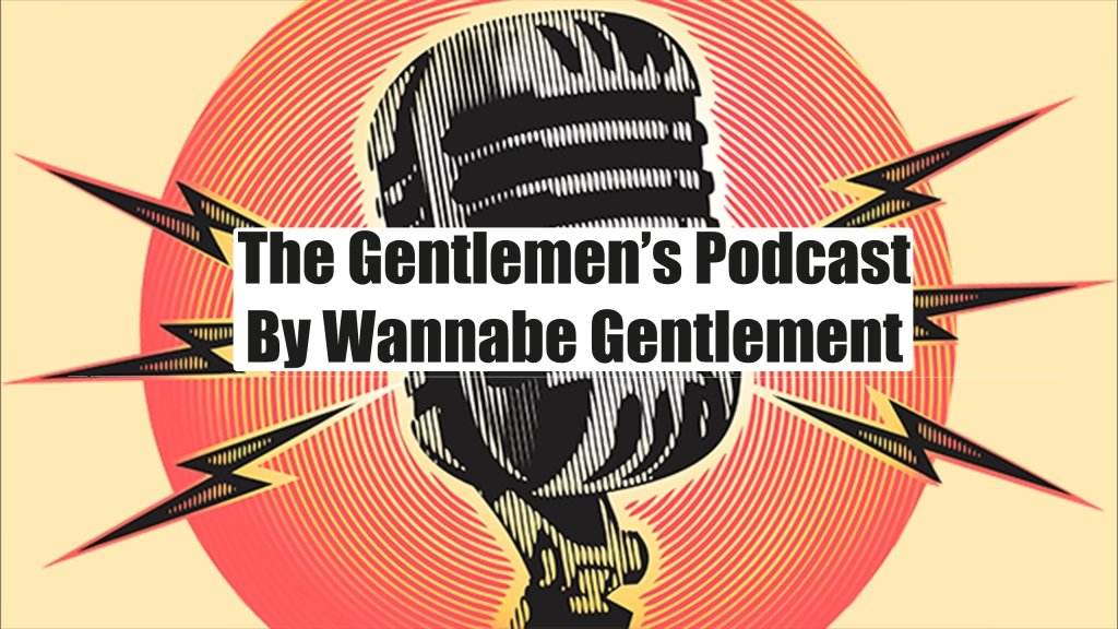 The Gentlemen's Podcast By Wannabe Gentlemen
