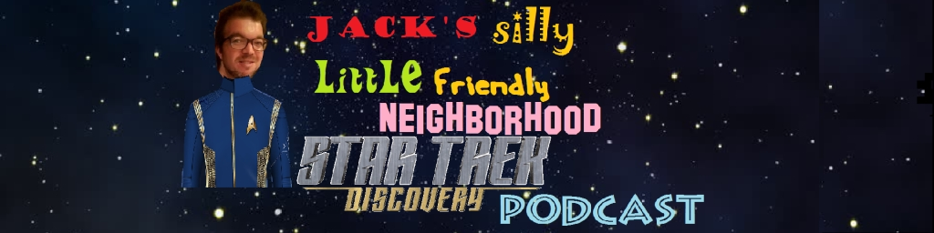 Jack's Silly Little Friendly Neighborhood Star Trek Discovery Podcast