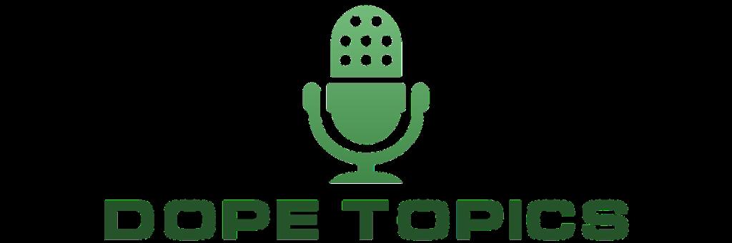 Dope Topics Podcast